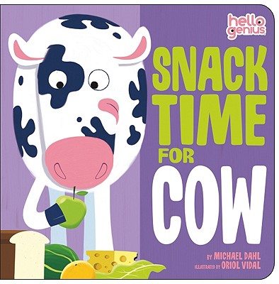 Snack Time for Cow By Dahl, Michael/ Vidal, Oriol (ILT)